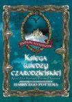 Książka Księga wiedzy czarodziejskiej : przewodnik po zaczarowanym świecie Harry'ego Pottera