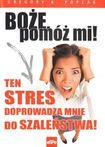 Książka Boże, pomóż mi! Ten stres doprowadza mnie do szaleństwa!