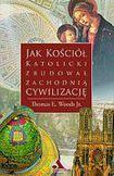 Książka Jak kościół katolicki zbudował cywilizację zachodnią