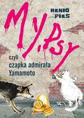 Książka My, psy czyli czapka admirała Yamamoto