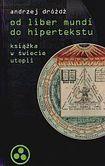 Książka O liber mundi do hipertekstu. Książka w świecie utopii