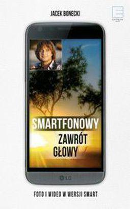 Książka Smartfonowy zawrót głowy czyli jak fotografować i filmować