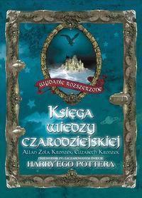 Księga wiedzy czarodziejskiej : przewodnik po zaczarowanym świecie Harry'ego Pottera
