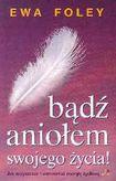 Książka Bądź aniołem swojego życia! : jak oczyszczać i wzmacniać energię życiową
