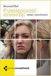 Książka Przestępczość dziewcząt. Rodzaje i uwarunkowania