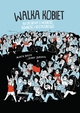 Książka Walka kobiet. 150 lat wolności, równości i siostrzeństwa