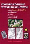 Książka Komórki roślinne w warunkach stresu. T. 1, Komórki in vivo. Cz. 2, Warunki stresu
