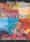 Książka Regresja hipnotyczna : wyprawy w przeszłość