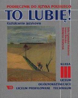 0305dd1be32cac Książka To lubię! : kształcenie językowe : podręcznik do języka polskiego :  klasa III liceum