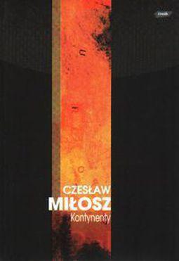 Kontynenty Czesław Miłosz Opis Ocena Recenzja