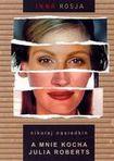 Książka A mnie kocha Julia Roberts