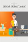 Książka Projekt: Produktywność. Przejmij kontrolę nad swoim czasem, uwagą i energią, aby osiągnąć więcej