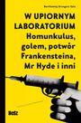 Książka W upiornym laboratorium. Homunkulus, golem, potwór Frankensteina, Mr Hyde i inni