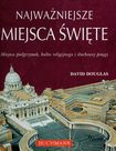 Książka Najważniejsze miejsca święte Miejsca pielgrzymek, kultu religijnego i duchowej potęgi