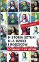 Książka Historia sztuki dla dzieci i rodziców. Rozmowy z Kajtkiem