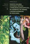 Książka Warsztat malarski gotyckiego tryptyku z Matką Boską Apokaliptyczną świętą Katarzyną i świętą Barbarą z Bazyliki Katedralnej we Włocławku