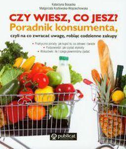 Książka Czy wiesz co jesz? Poradnik konsumenta, czyli na co zwracać uwagę robiąc codzienne za