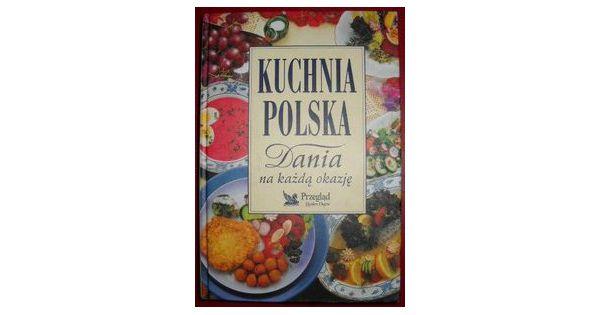 Kuchnia Polska Dania Na Kazda Okazje Nakanapie Pl