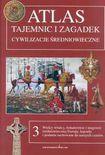 Książka Atlas tajemnic i zagadek : cywilizacje średniowieczne. T. 3, Wielcy władcy, bohaterowie i magowie średniowiecznej Europy, legendy i podania zachowane do naszych czasów