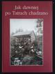 Książka Jak dawniej po Tatrach chadzano
