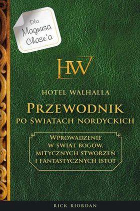 Książka Hotel Walhalla. Przewodnik po światach Nordyckich. Wprowadzenie w świat bogów, mitycznych stworzeń i fantastycznych istot