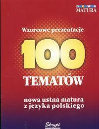 Wzorcowe prezentacje 100 tematów : nowa ustna matura z języka polskiego