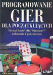 Książka Programowanie gier dla początkujących : [Visual Basic dla Windows zabawnie i pożytecznie]