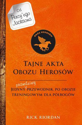 Książka Tajne akta obozu herosów. Jedyny prawdziwy przewodnik po obozie treningowym dla herosów