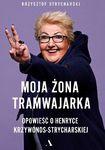 Książka Moja żona tramwajarka. Opowieść o Henryce Krzywonos-Strycharskiej