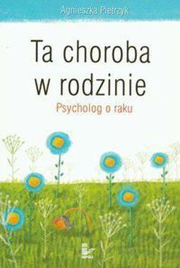Książka Ta choroba w rodzinie Psycholog o raku