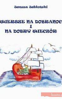 Wiersze Na Dobranoc I Na Dobry Wieczór Janusz Jabłoński