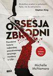 Książka Obsesja zbrodni. Prawdziwa historia najbardziej poszukiwanego seryjnego mordercy w USA