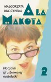 Książka Ala Makota : notatnik sfrustrowanej nastolatki. [Cz.] 2