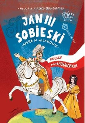 Książka Polscy superbohaterowie. Król Jan III Sobieski