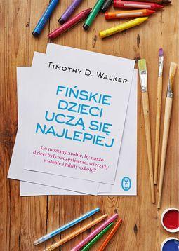 Książka Fińskie dzieci uczą się najlepiej. Co możemy zrobić, by nasze dzieci były szczęśliwe, wierzyły w siebie i lubiły szkołę?