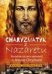 Książka CHARYZMATYK Z NAZARETU. Brutalnie szczera opowieść o Jezusie Chrystusie