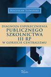 Książka DIAGNOZA USPOŁECZNIENIA PUBLICZNEGO SZKOLNICTWA III RP W GORSECIE CENTRALIZMU