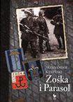 Książka Zośka i Parasol : opowieść o niektórych ludziach i niektórych akcjach dwóch batalionów harcerskich