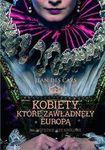 Książka Kobiety, które zawładnęły Europą. Najpotężniejsze królowe