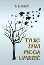 Książka Tylko Żywi Mogą Umrzeć