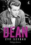 Książka James Dean. Żyć szybko