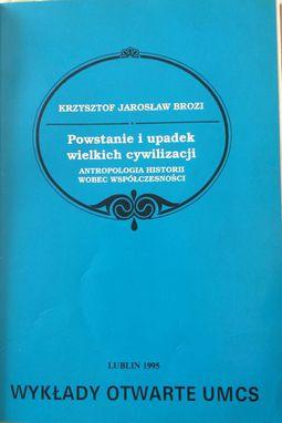 Książka Powstanie i upadek wielkich cywilizacji. Antropologia historii wobec wpółczesności