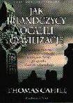 Książka Jak Irlandczycy ocalili cywilizację : nieznana historia heroicznej roli Irlandii w dziejach Europy po upadku Cesarstwa Rzymskiego
