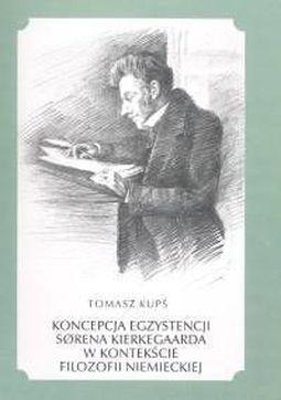 Książka Koncepcja egzystencji Sørena Kierkegaarda w kontekście filozofii niemieckiej
